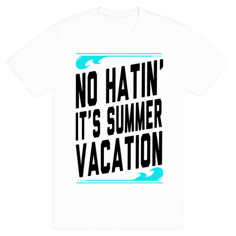 No Hatin'! It's Summer Vacation! (Tank) Mens T-Shirt