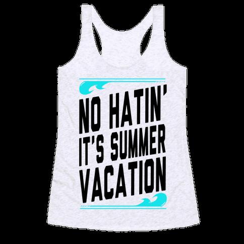 No Hatin'! It's Summer Vacation! (Tank) Racerback Tank Top