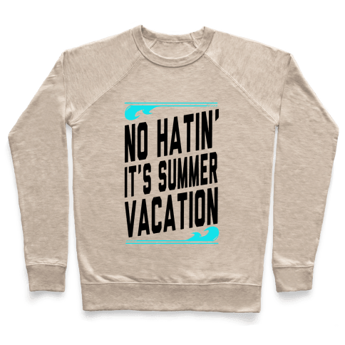 No Hatin'! It's Summer Vacation! (Tank) Pullover