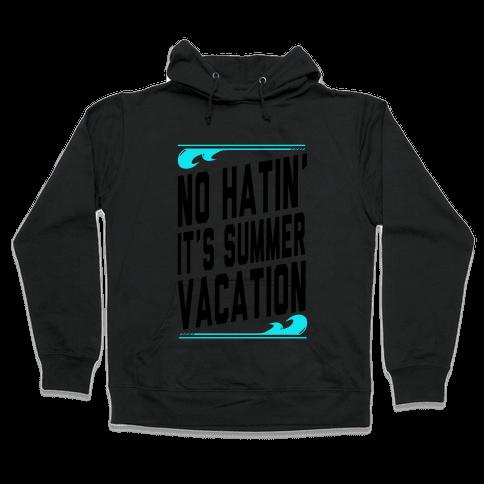 No Hatin'! It's Summer Vacation! (Tank) Hooded Sweatshirt
