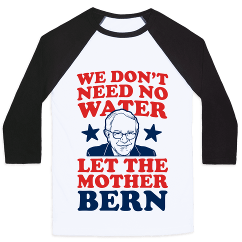 We Don't Need No Water Let the Mother Bern Baseball Tee
