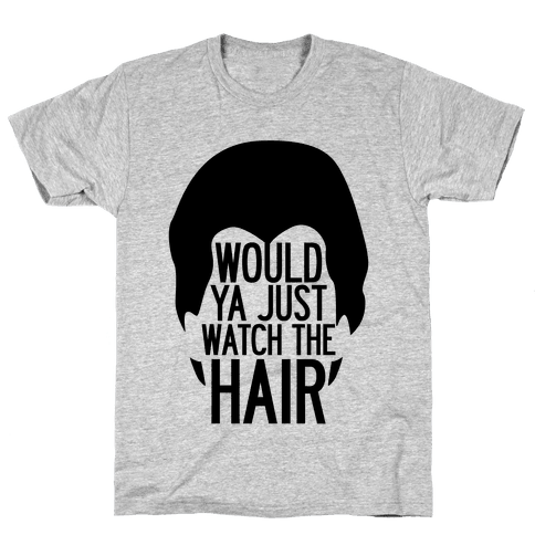 Watch The Hair Mens T-Shirt