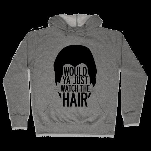 Watch The Hair Hooded Sweatshirt