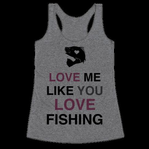 Love Me Like You Love Fishing!  Racerback Tank Top