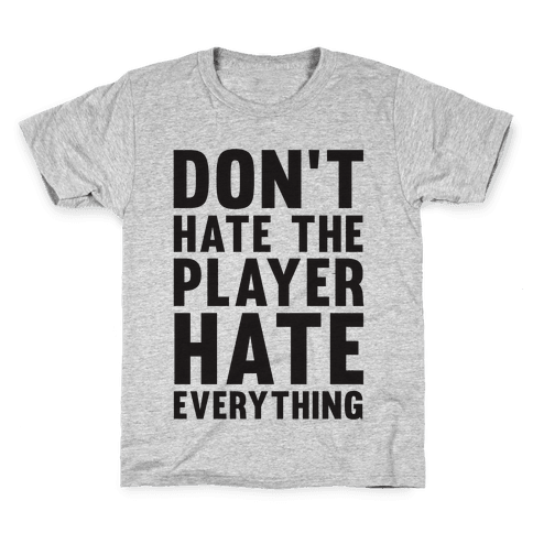 Don't Hate The Player Hate Everything Kids T-Shirt