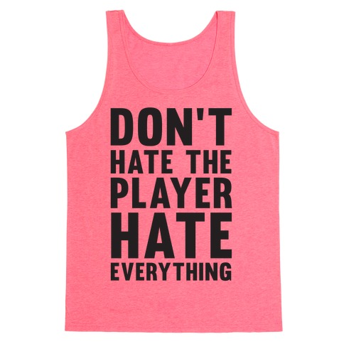 Don't Hate The Player Hate Everything Tank Top