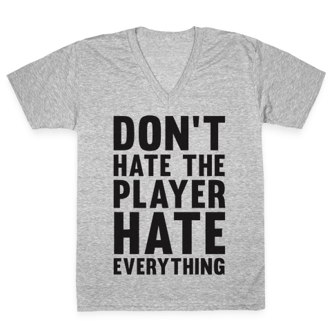 Don't Hate The Player Hate Everything V-Neck Tee Shirt