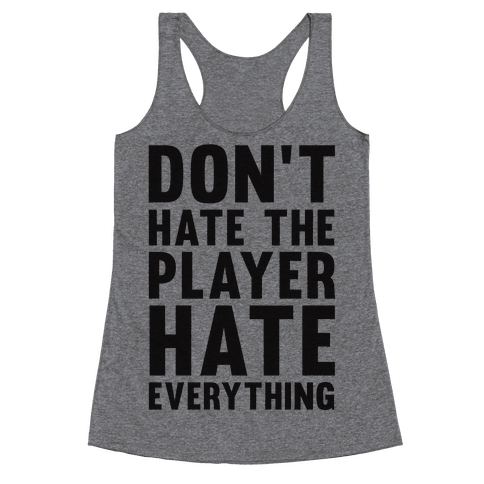 Don't Hate The Player Hate Everything Racerback Tank Top