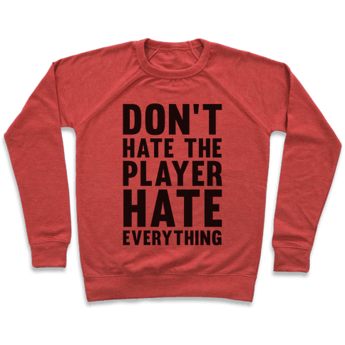 Don't Hate The Player Hate Everything Pullover