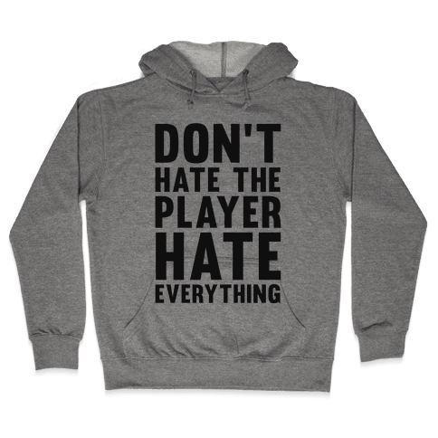 Don't Hate The Player Hate Everything Hooded Sweatshirt