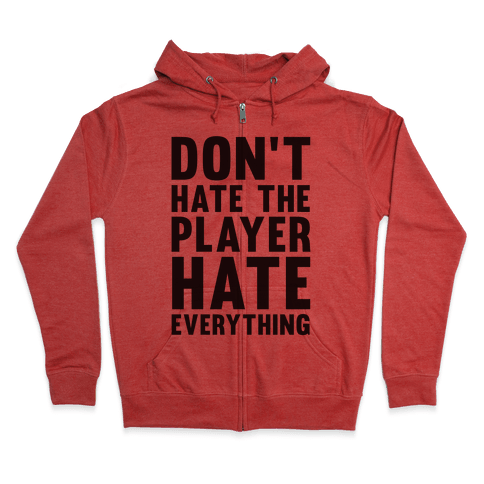 Don't Hate The Player Hate Everything Zip Hoodie