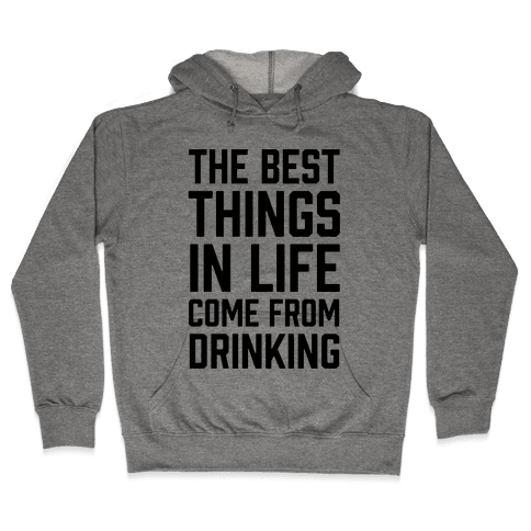 The Best Things In Life Come From Drinking Hooded Sweatshirt