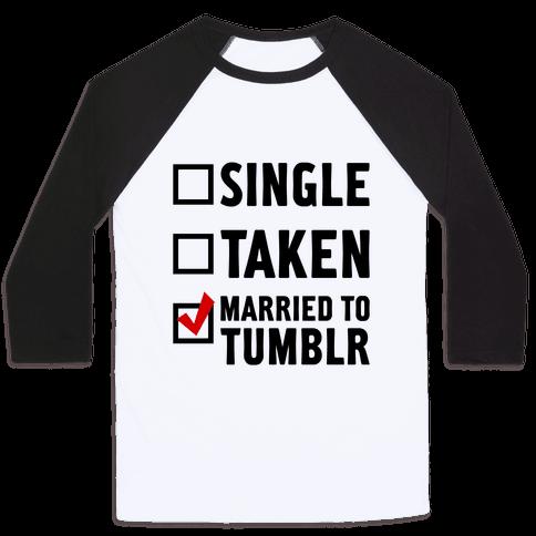 Single, Taken, Tumblr Baseball Tee