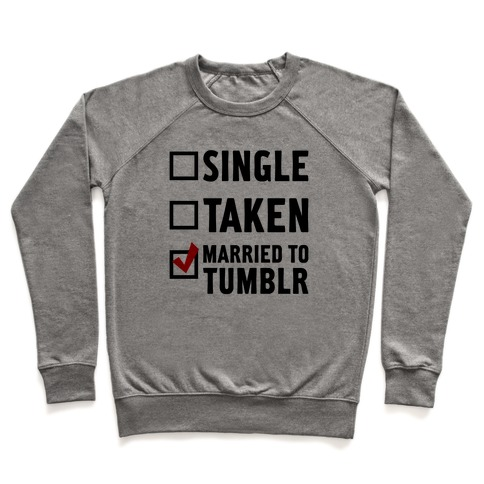 Single, Taken, Tumblr Pullover