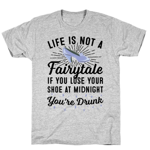 Life Is Not A Fairytale T-Shirt