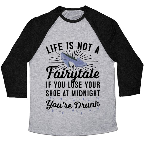 Life Is Not A Fairytale Baseball Tee