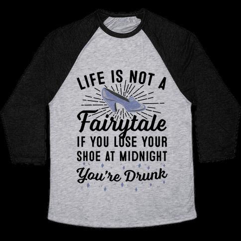 Life Is Not A Fairytale Baseball Tee