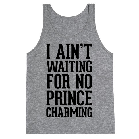 I Ain't Waiting On No Prince Charming Tank Top