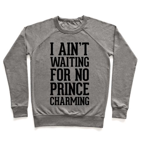 I Ain't Waiting On No Prince Charming