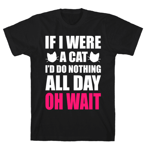 If I Were A Cat Mens T-Shirt