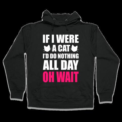 If I Were A Cat Hooded Sweatshirt