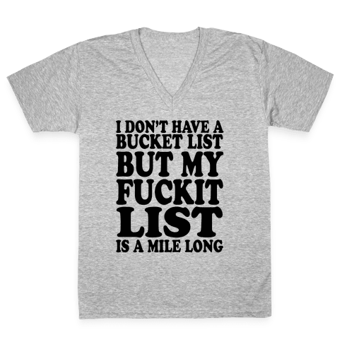 I Dont Have a Bucket List V-Neck Tee Shirt