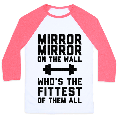 Mirror Mirror On The Wall Who's The Fittest Of Them All Baseball Tee
