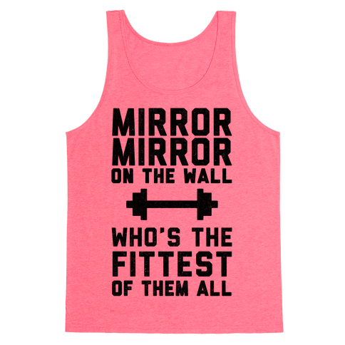 Mirror Mirror On The Wall Who's The Fittest Of Them All Tank Top