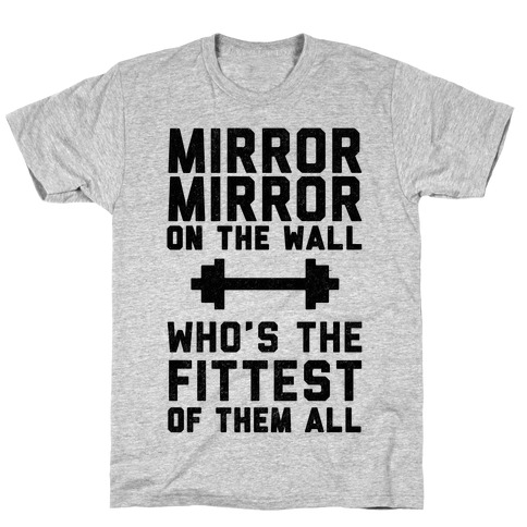 Mirror Mirror On The Wall Who's The Fittest Of Them All T-Shirt