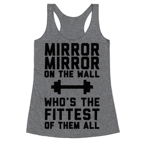 Mirror Mirror On The Wall Who's The Fittest Of Them All Racerback Tank Top