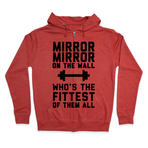 Mirror Mirror On The Wall Who's The Fittest Of Them All Zip Hoodie