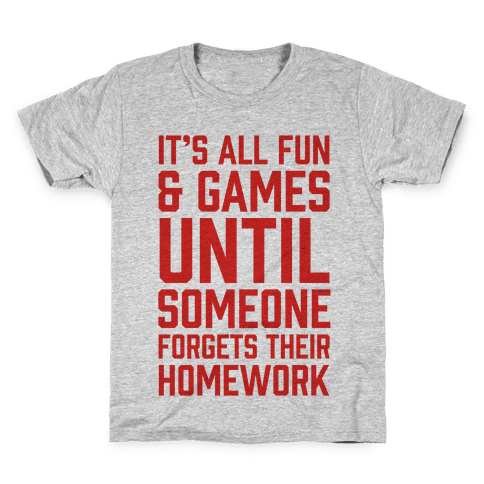 It's All Fun And Games Until Someone Forgets Their Homework Kids T-Shirt