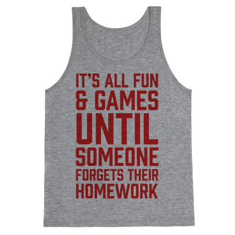 It's All Fun And Games Until Someone Forgets Their Homework Tank Top