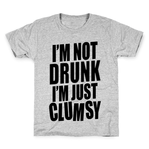 I'm Not Drunk I'm Just Clumsy Kids T-Shirt