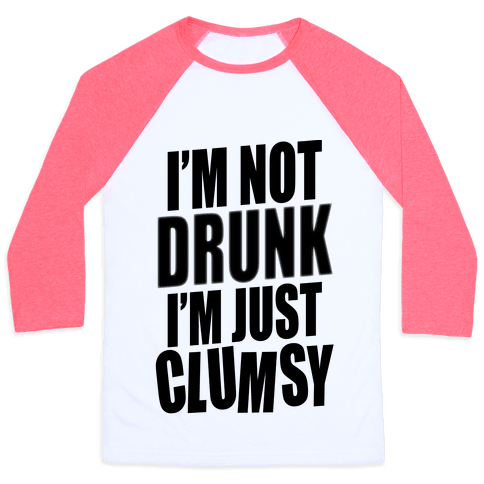 I'm Not Drunk I'm Just Clumsy Baseball Tee