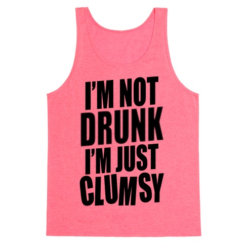I'm Not Drunk I'm Just Clumsy Tank Top