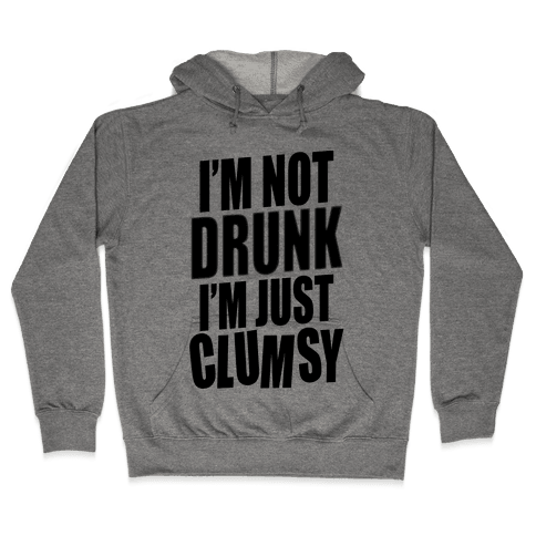 I'm Not Drunk I'm Just Clumsy Hooded Sweatshirt