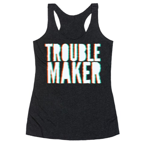 Trouble Maker Racerback Tank Top