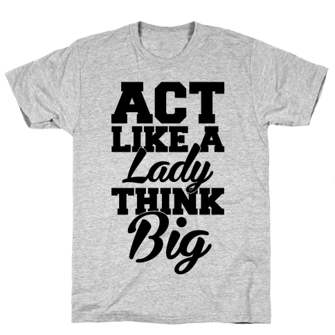 Act Like A Lady Think Big Mens T-Shirt