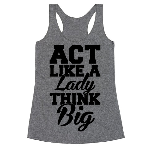 Act Like A Lady Think Big Racerback Tank Top
