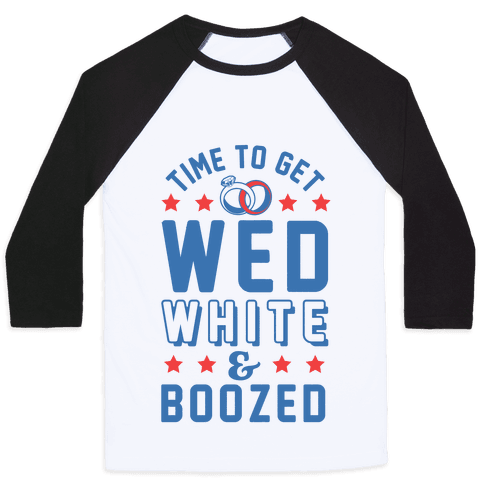 Time to get Wed White & Boozed Baseball Tee