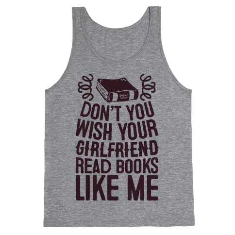 Don't You Wish Your Girlfriend Read Books Like Me Tank Top