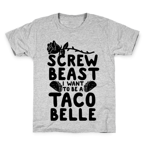 Screw Beast I Want to be a Taco Belle Kids T-Shirt