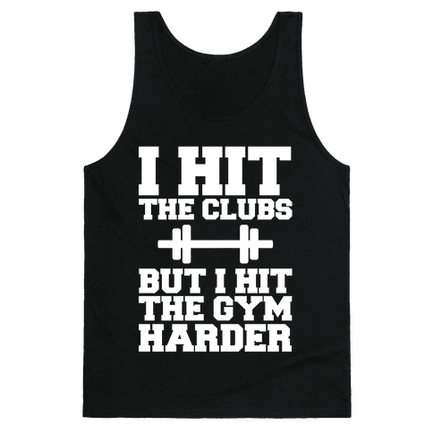 I Hit the Club but I hit the Gym Harder Tank Top