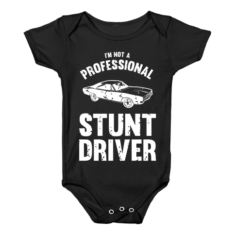 (I'm Not A) Professional Stunt Driver Baby Onesy