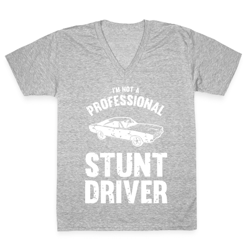 (I'm Not A) Professional Stunt Driver V-Neck Tee Shirt