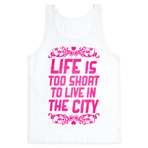 Life Is Too Short To Live In The City Tank Top