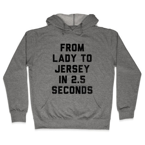 From Lady To Jersey In 2.5 Seconds Hooded Sweatshirt