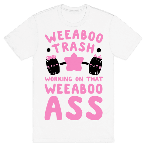 Weeaboo Trash Working on That Weeaboo Ass Mens T-Shirt