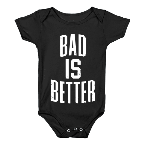 Bad Is Better Baby Onesy